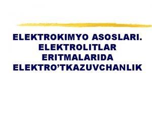 ELEKTROKIMYO ASOSLARI ELEKTROLITLAR ERITMALARIDA ELEKTROTKAZUVCHANLIK MARUZANING MAQSADI Odam
