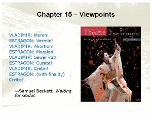 Chapter 15 Viewpoints VLADIMIR Moron ESTRAGON Vermin VLADIMIR