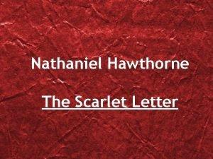 Nathaniel Hawthorne The Scarlet Letter Life of Nathaniel