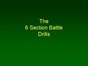 The 6 Section Battle Drills 6 section battle
