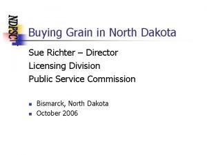 Buying Grain in North Dakota Sue Richter Director