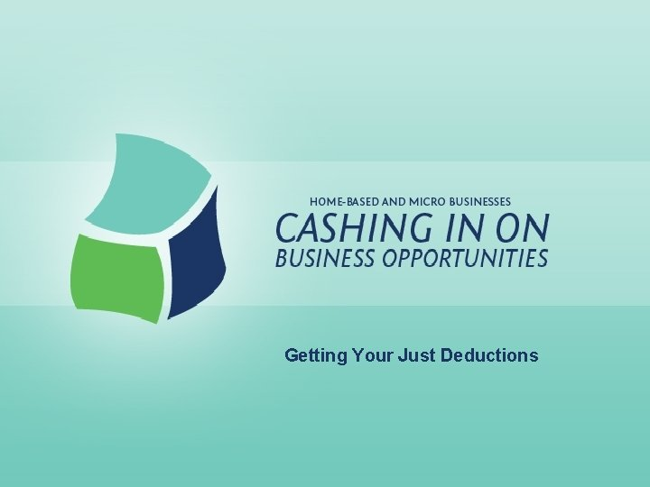 Getting Your Just Deductions Getting Your Just Deductions