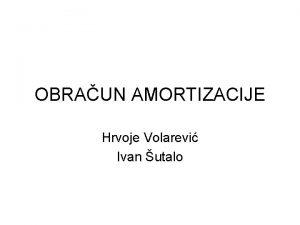 OBRAUN AMORTIZACIJE Hrvoje Volarevi Ivan utalo Struktura predavanja