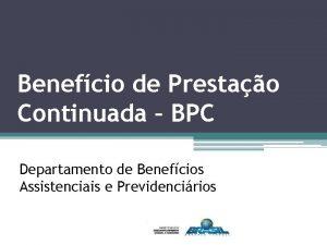 Benefcio de Prestao Continuada BPC Departamento de Benefcios