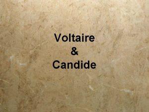 Voltaire Candide Voltaire was born Francois Marie Arouet