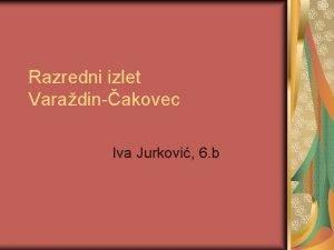 Razredni izlet Varadinakovec Iva Jurkovi 6 b Varadin