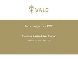 Informasjon fra KMD Valgforum 20 november 2014 Informasjon