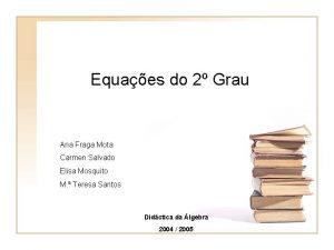 Equaes do 2 Grau Ana Fraga Mota Carmen