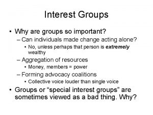 Interest Groups Why are groups so important Can