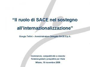 Il ruolo di SACE nel sostegno allinternazionalizzazione Giorgio
