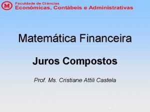 Matemtica Financeira Juros Compostos Prof Ms Cristiane Attili