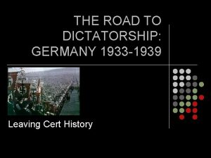 THE ROAD TO DICTATORSHIP GERMANY 1933 1939 Leaving
