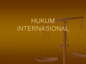 HUKUM INTERNASIONAL pembagian n n Hukum internasional publik