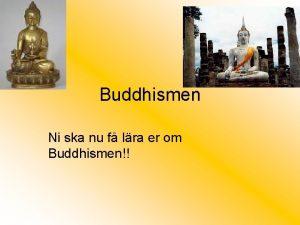 Buddhismen Ni ska nu f lra er om