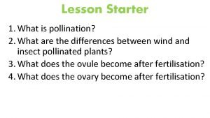 Lesson Starter 1 What is pollination 2 What