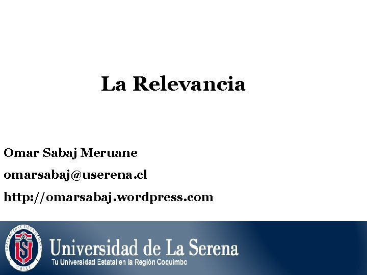 La Relevancia Omar Sabaj Meruane omarsabajuserena cl http