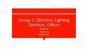 Group 2 Directors Lighting Directors Editors Michael Fitz