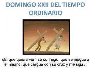 DOMINGO XXII DEL TIEMPO ORDINARIO El que quiera