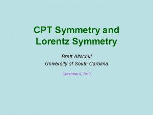 CPT Symmetry and Lorentz Symmetry Brett Altschul University