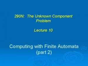 290 N The Unknown Component Problem Lecture 10