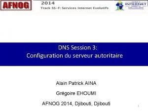 DNS Session 3 Configuration du serveur autoritaire Alain