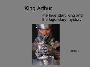 King Arthur The legendary king and the legendary