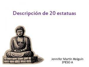 Descripcin de 20 estatuas Jennifer Martn Holgun 3ESO