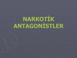 NARKOTK ANTAGONSTLER Agonist ve antagonistlerin reseptr etkilemesi Analjezik