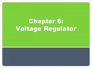 Chapter 6 Voltage Regulator Outline Introduction Voltage Regulation