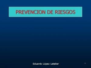 PREVENCION DE RIESGOS Eduardo Lpez Letelier 1 SEGURIDAD