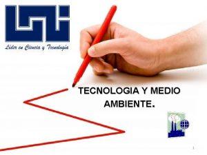 TECNOLOGIA Y MEDIO AMBIENTE 1 QUE ES TECNOLOGIA
