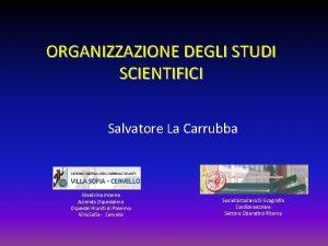 ORGANIZZAZIONE DEGLI STUDI SCIENTIFICI Salvatore La Carrubba Medicina