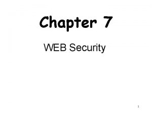 Chapter 7 WEB Security 1 Outline Web Security