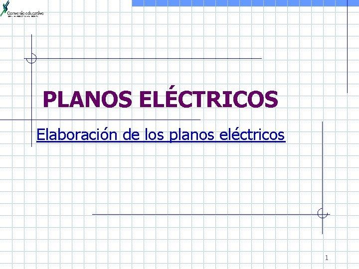 PLANOS ELCTRICOS Elaboracin de los planos elctricos 1