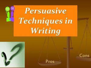 Persuasive Techniques in Writing Cons Pros Persuasive Appeals