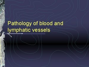 Pathology of blood and lymphatic vessels Pathology of