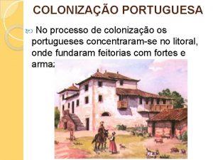 COLONIZAO PORTUGUESA No processo de colonizao os portugueses