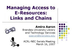 Managing Access to EResources Links and Chains Amira