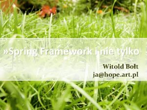 Spring Framework i nie tylko Witold Bot jahope