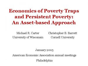 Economics of Poverty Traps and Persistent Poverty An