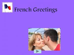 French Greetings French Letters How does the French
