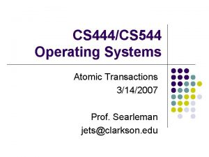 CS 444CS 544 Operating Systems Atomic Transactions 3142007