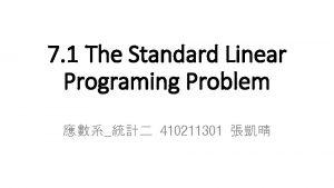 7 1 The Standard Linear Programing Problem 410211301