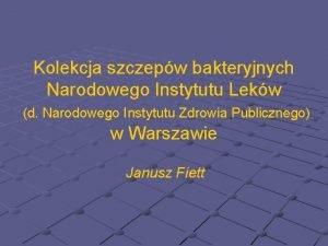 Kolekcja szczepw bakteryjnych Narodowego Instytutu Lekw d Narodowego