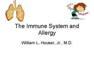 The Immune System and Allergy William L Houser