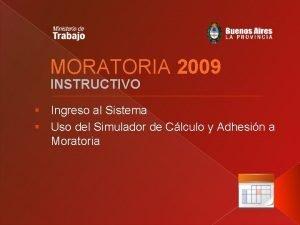 MORATORIA 2009 INSTRUCTIVO Ingreso al Sistema Uso del