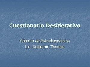 Cuestionario Desiderativo Ctedra de Psicodiagnstico Lic Guillermo Thomas