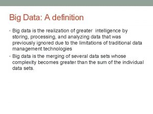 Big Data A definition Big data is the