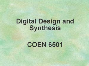 Digital Design and Synthesis COEN 6501 Lecture1 In