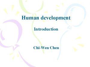 Human development Introduction ChiWen Chen The LifeSpan Perspective